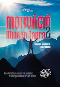 Motiváció Minden Napra 2. - Inspiráló gondolatok gyűjteménye -  (Könyv)