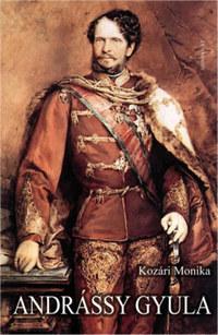 Kozári Mónika: Andrássy Gyula -  (Könyv)