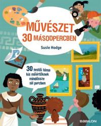 Susie Hodge: Művészet 30 másodpercben -  (Könyv)