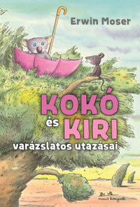 Erwin Moser: Kokó és Kiri varázslatos utazásai -  (Könyv)