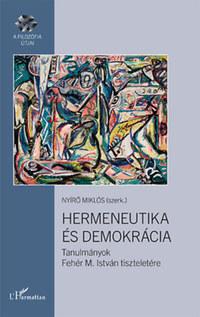 Nyírő Miklós (szerk.): Hermeneutika és demokrácia - Tanulmányok Fehér M. István tiszteletére -  (Könyv)