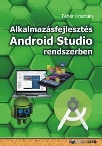 Fehér Krisztián: Alkalmazásfejlesztés Android Studio rendszerben -  (Könyv)