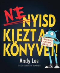 Andy Lee: Ne nyisd ki ezt a könyvet! -  (Könyv)