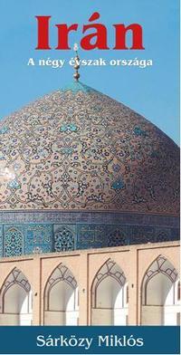 Sárközy Miklós: Irán - A négy évszak országa -  (Könyv)