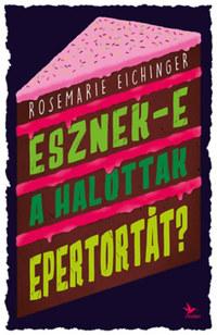 Rosemarie Eichinger: Esznek-e a halottak epertortát? -  (Könyv)