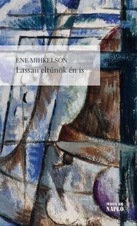 Ene Mihkelson: Lassan eltűnök én is -  (Könyv)