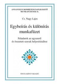 Cs. Nagy Lajos (Szerk.): Egybeírás és különírás munkafüzet - Feladatok az egyszerű és összetett szavak helyesírásához -  (Könyv)