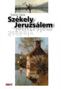 Szávai Géza: Székely Jeruzsálem - Esszéregény az identitásról -  (Könyv)