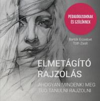 Bartók Erzsébet, Tóth Zsolt: Elmetágító rajzolás - Ahogyan mindenki meg tud tanulni rajzolni -  (Könyv)