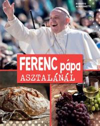 Roberto Alborghetti: Ferenc pápa asztalánál -  (Könyv)