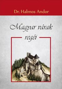 Dr. Halmos Andor: Magyar várak regéi -  (Könyv)