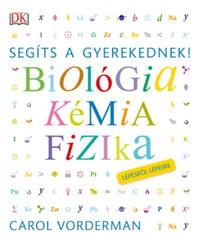 Carol Vorderman: Segíts a gyerekednek! - Biológia, kémia, fizika lépésről lépésre -  (Könyv)