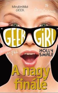 Holly Smale: Geek Girl 6. - A nagy finálé -  (Könyv)