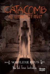 Madeleine Roux: Catacomb - Az eltemetett múlt - Asylum-trilógia 3. rész -  (Könyv)