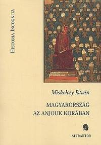 Miskolczy István: Magyarország az anjouk korában -  (Könyv)