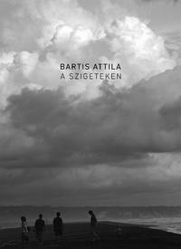 Bartis Attila: A szigeteken -  (Könyv)