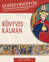 Font Márta: Sorsfordítók a magyar történelemben - Könyves Kálmán -  (Könyv)