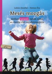 Lukács Józsefné, Ferencz Éva: Mesés mozgás - tavasz - Játékos tavaszi mesés torna az óvodai élet mindennapjaira -  (Könyv)