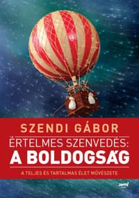 Szendi Gábor: Értelmes szenvedés: a boldogság - A teljes és tartalmas élet művészete -  (Könyv)