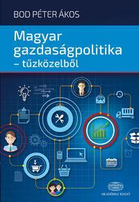Bod Péter Ákos: Magyar gazdaságpolitika - tűzközelből -  (Könyv)