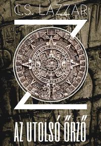 C.S. Lazzar: Z: Az utolsó őrző -  (Könyv)