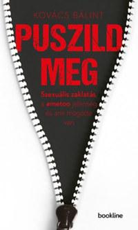 Kovács Bálint: Puszild meg - Szexuális zaklatás, a #metoo jelenség és ami mögötte van -  (Könyv)