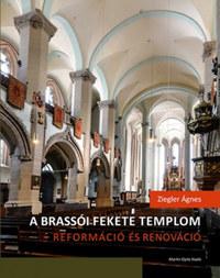 Ziegler Ágnes: A brassói Fekete templom - reformáció és renováció - Felekezeti, városi, rendi csoportidentitás kifejeződése egy újjászülető épületben -  (Könyv)