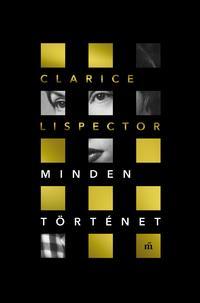 Clarice Lispector: Minden történet -  (Könyv)
