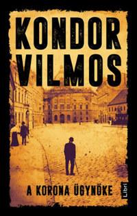 Kondor Vilmos: A korona ügynöke -  (Könyv)