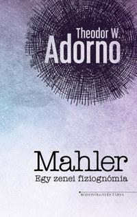 Theodor W. Adorno: Mahler - Egy zenei fiziognómia -  (Könyv)