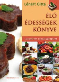 Lénárt Gitta: Élő édességek könyve - Lúgosítás természetesen -  (Könyv)