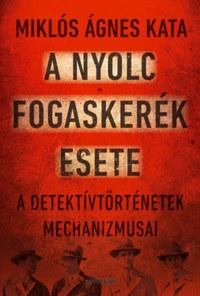 Miklós Ágnes Kata: A nyolc fogaskerék este - A detektívtörténetek mechanizmusai -  (Könyv)