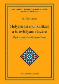 Helyesírási munkafüzet a 6. évfolyam részére - Gyakorlatok és tollbamondások -  (Könyv)