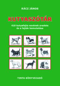 Kutyaszótár - 410 kutyafajta nevének eredete és a fajták bemutatása -  (Könyv)