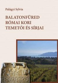 Palágyi Sylvia: Balatonfüred római kori temetői és sírjai -  (Könyv)