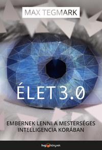 Max Tegmark: Élet 3.0 - Embernek lenni a mesterséges intelligencia korában -  (Könyv)