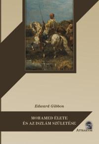Edward Gibbon: Mohamed élete és az iszlám születése -  (Könyv)