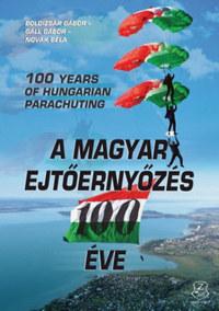 Boldizsár Gábor, Gáll Gábor, Novák Béla: A magyar ejtőernyőzés 100 éve - 100 years of Hungarian pararchuting -  (Könyv)