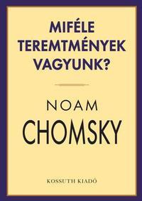 Noam Chomsky: Miféle teremtmények vagyunk? -  (Könyv)