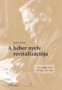Szécsi József: A héber nyelv revitalizációja -  (Könyv)