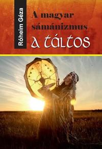 Róheim Géza: A magyar sámánizmus - A táltos -  (Könyv)