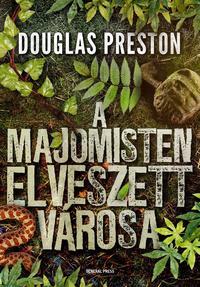 Douglas Preston: A majomisten elveszett városa -  (Könyv)