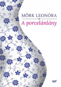 Mörk Leonóra: A porcelánlány -  (Könyv)