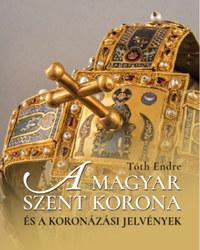 Tóth Endre: A magyar Szent Korona és a koronázási jelvények -  (Könyv)