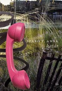 Szabó T. Anna: Határ -  (Könyv)
