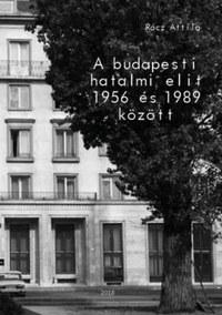 Rácz Attila: A budapesti hatalmi elit 1956 és 1989 között -  (Könyv)