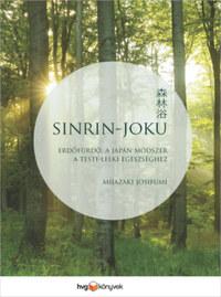 Mijazaki Josifumi: Sinrin-joku - Erdőfürdő, a japán módszer a testi-lelki egészséghez -  (Könyv)