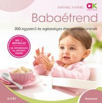 Annabel Karmel: Babaétrend - 200 egyszerű és egészséges étel gyermekünknek -  (Könyv)