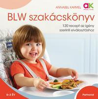 Annabel Karmel: BLW szakácskönyv - 120 recept az igény szerinti elválasztáshoz -  (Könyv)