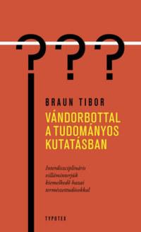 Braun Tibor: Vándorbottal a tudományos kutatásban - Interdiszciplináris villáminterjúk kiemelkedő hazai természettudósokkal -  (Könyv)